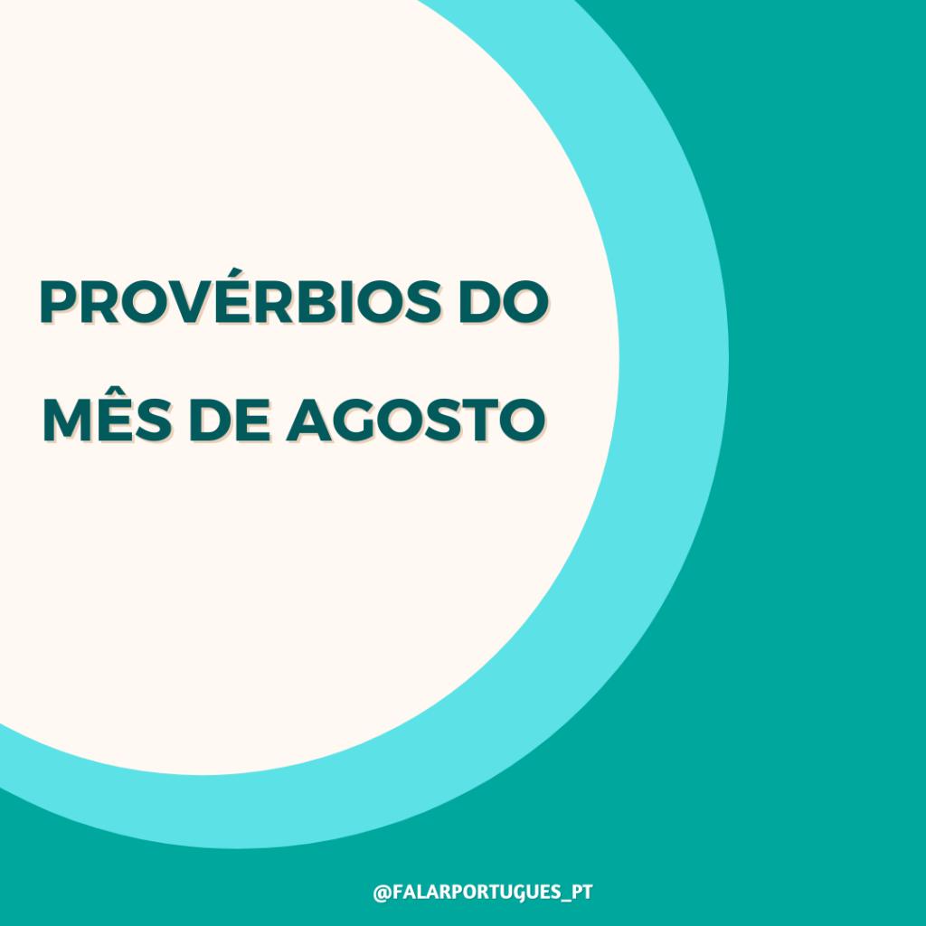 PROVÉRBIOS DO MÊS DE AGOSTO